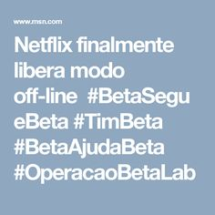Netflix finalmente libera modo off-line#BetaSegueBeta #TimBeta #BetaAjudaBeta #OperacaoBetaLab