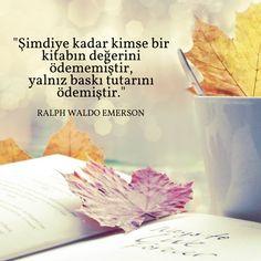 Şimdiye kadar kimse bir kitabın değerini ödememiştir, yalnız baskı tutarını ödemiştir. / Ralph Waldo Emerson