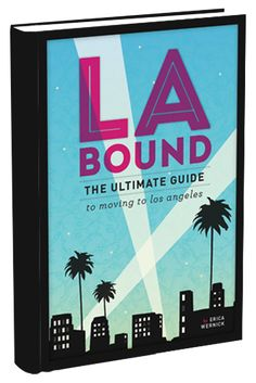 Moving to LA? Want to move to LA? Read LA Bound: The Ultimate Guide to Moving to Los Angeles!