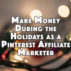 Make Money During the Holidays as a Pinterest Affiliate Marketer