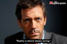 House M.D. - Reality is almost always wrong.