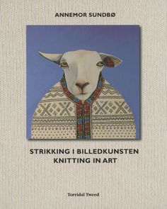 """Strikking Billedkunsten: Knitting in Art from Torridal Tweed:  Once again Annemor Sundbo has written history and knitting together. This wonderful book is written in both Norwegian and English. Sundbo has taken not only the """"rag pile"""" but art to reproduce historical patterns for knitting. Photos and drawing through out the book. She includes Knitting Guide to design your own garments.  This will be a great addition to any knitting library!   $68.00"""