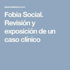 Fobia Social. Revisión y exposición de un caso clínico