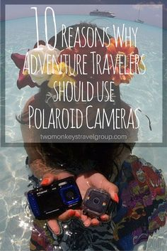 10 Reasons Why Adventure Travelers should use Polaroid Cameras