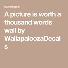 A picture is worth a thousand words wall by WallapaloozaDecals