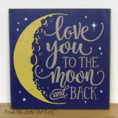 """""""Love You To The Moon And Back"""" Have you said this to someone lately? This sign is a daily reminder. Hang in your room, a child's room, or nursery. - Hand painted and ready to ship - Colors used are B"""