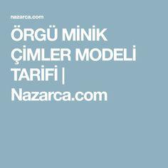 ÖRGÜ MİNİK ÇİMLER MODELİ TARİFİ | Nazarca.com