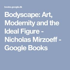Bodyscape: Art, Modernity and the Ideal Figure - Nicholas Mirzoeff - Google Books