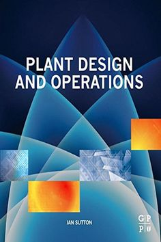 """Read """"Plant Design and Operations"""" by Ian Sutton available from Rakuten Kobo. Plant Design and Operations provides practical guidance on the design, operation, and maintenance of process facilities. Buy Plants, Plant Design, Oil And Gas, Health And Safety, Ebooks, Engineering, This Book, Reading, Planting"""