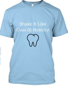 Perfect for any dental care provider!!! I NEED THIS! http://teespring.com/CLASS3MOBILITY