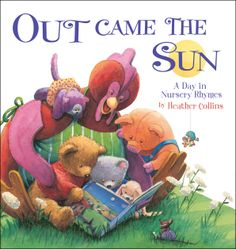 Out Came The Sun A Day In Nursery Rhymes Beautiful Ilrations My Favourite Book