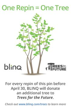 Help us plant more trees! BLINQ will donate a tree for every repin of this pin before April 30th through our partnership with Trees for the Future. #EarthMonth