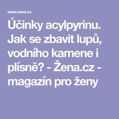 Účinky acylpyrinu. Jak se zbavit lupů, vodního kamene i plísně? - Žena.cz - magazín pro ženy Nordic Interior, Good To Know, Aspirin, Cleaning, Fit, Ideas, Chemistry, Thoughts