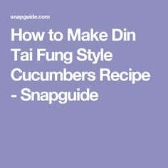 How to Make Din Tai Fung Style Cucumbers Recipe - Snapguide