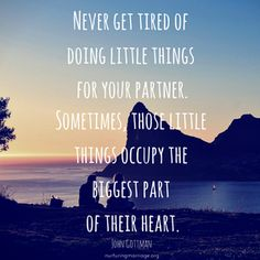 Never get tired of doing the little things for your partner. (image via Nurturing Marriage) First Relationship, Relationship Quotes, Best Love Quotes, Sad Quotes, Strong Quotes, Insulting Quotes, Counseling Quotes, Strong Couples, John Gottman