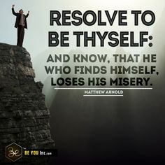 Picture Quote: Resolve to be thyself: And know, that he who finds himself, loses his misery. – Matthew Arnold - http://beyouinc.com/picture-quote-resolve-thyself-know-finds-loses-misery-matthew-arnold/
