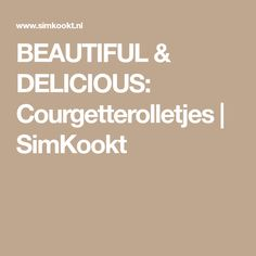 BEAUTIFUL & DELICIOUS: Courgetterolletjes | SimKookt