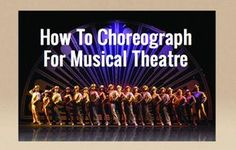 Choreograph Musical Theatre...  TRUE.  Must factor in kid's ability... Don't overwhelm LARGE group of students with difficult choreography.  Great advice.