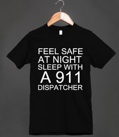 FEEL SAFE AT NIGHT SLEEP WITH A 911 DISPATCHER T Shirts