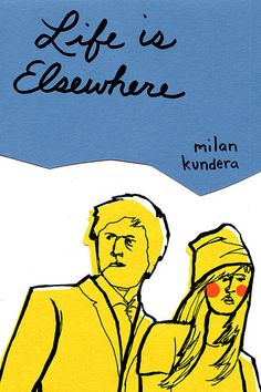 """Life is Elsewhere"" - Milan Kundera"
