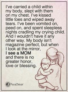 Mother Quotes I've carried a child within my body, slept with them on my chest. I've kissed little toes and wiped away tears. I've been vomited on, peed on, and spent sleepless nights cradling my crying child. My Children Quotes, Quotes For Kids, Quotes To Live By, Being A Mum Quotes, Mom To Be Quotes, Being A Mom, Best Mom Quotes, Inspire Quotes, The Words