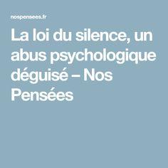 La loi du silence, un abus psychologique déguisé – Nos Pensées
