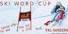 Ski Word Cup in Val Gardena 2014 A special offer for the skilover, in December! You can have with a special price : 2 nights accomodation with 3/4 treatment, 2 day skipass and tikets for the Ski Word Cup!