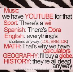 Lol so true why do we need school when we have this just kidding I'm smarter then that