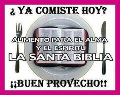 ¿Ya comistes hoy? Alimento para el alma y el espíritu la Santa Biblia ¡¡Buen provecho!!