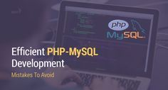 Efficient PHP MySQL Development: Mistakes To Avoid