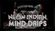 "Neon Indian - ""Mind Drips"" - Pitchfork 3D"