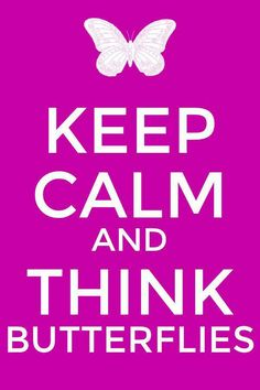 Keep Calm and think butterflies