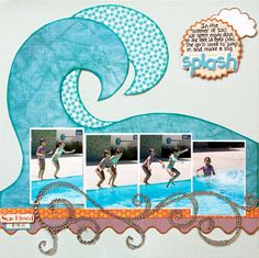 Splash! Gotta feeling I'm going to need variations of this layout a lot this summer!