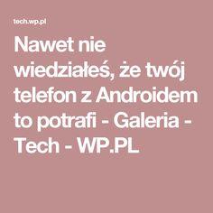Nawet nie wiedziałeś, że twój telefon z Androidem to potrafi - Galeria - Tech - WP.PL Android, Internet, Tech, Technology
