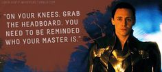 """Loki's Dirty Whispers - Submission: """"On your knees. Grab the headboard. You need to be reminded who your master is."""""""