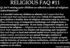 Nobody has to teach a child to be an atheist.  Everyone is born an atheist, then someone starts telling you lies and warping your understanding of truth and fiction. Atheism is where you wind up after learning more about religions.