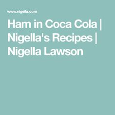 Ham in Coca Cola | Nigella's Recipes | Nigella Lawson