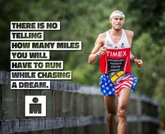 There is no telling how many miles you will have to run while chasing a dream.