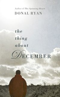 Få The Thing About December af Donal Ryan som Hardback bog på engelsk - 9781781620090 Books To Buy, Books To Read, Book Club Books, Good Books, Book Art, Best Books Of 2014, Short Novels, The Third Person, Time Quotes