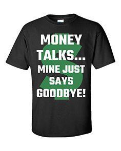 Money Talks Mine Just Says Goodbye Rich Poor - Unisex Tshirt Black 3XL Super Fan Shirts http://www.amazon.com/dp/B00Z5L5Z36/ref=cm_sw_r_pi_dp_SSADvb07FCM5D