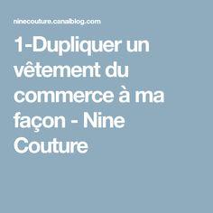 1-Dupliquer un vêtement du commerce à ma façon - Nine Couture Diy Couture, Couture Sewing, Techniques Couture, Commerce, Facon, Voici, Inspiration, Montages, Sewing Ideas