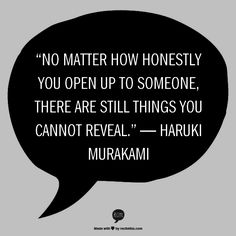 """""""... there are still things you cannot reveal"""" -Haruki Murakami,"""