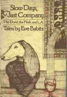 Slow Days, Fast Company: The World, the Flesh, and L.A.: Tales Eve Babitz