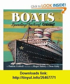 Boats Speeding! Sailing! Cruising! (Things That Go! Series (Book 5)) (9780761455240) Patricia Hubbell, Megan Halsey, Sean Addy , ISBN-10: 0761455248  , ISBN-13: 978-0761455240 ,  , tutorials , pdf , ebook , torrent , downloads , rapidshare , filesonic , hotfile , megaupload , fileserve
