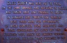 """Accused of witchcraft, Giles Corey supposedly cursed the city of Salem upon his death.  He is been known to be """"seen"""" when hard times hit Salem.  He also cursed the sheriff of Salem and any sheriff of Salem since that day has died VERY young."""