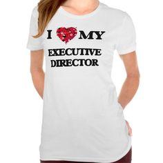 I love my Executive Director T Shirt, Hoodie Sweatshirt