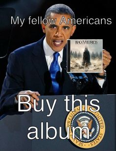 BVB OBAMA AGREES! DO IT U PEASENTS BUY THE ALBUM AND LISTEN TO IT ALWAYS AND LOVE IT FOREVER!!!!!!