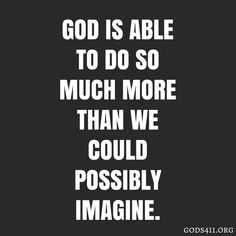 God is able to do so much more than we could possibly imagine. | Prayer