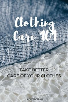 Take better care of your clothes and create a wardrobe to last. | http://aheartymatter.com