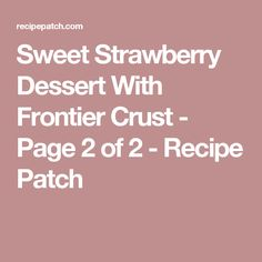 Sweet Strawberry Dessert With Frontier Crust - Page 2 of 2 - Recipe Patch